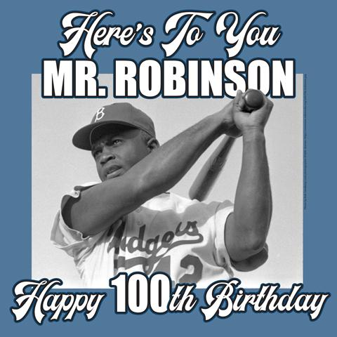 """Here's To You Mr. Robinson. Happy 100th Birthday"" with photo of Jackie Robinson"
