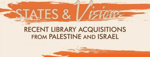 States & Visions: Recent Library Acquisitions from Palestine and Israel