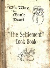 The Way to a Man's Heart: the Settlement Cook Book